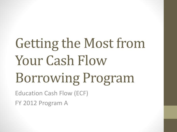 getting the most from your cash flow borrowing program