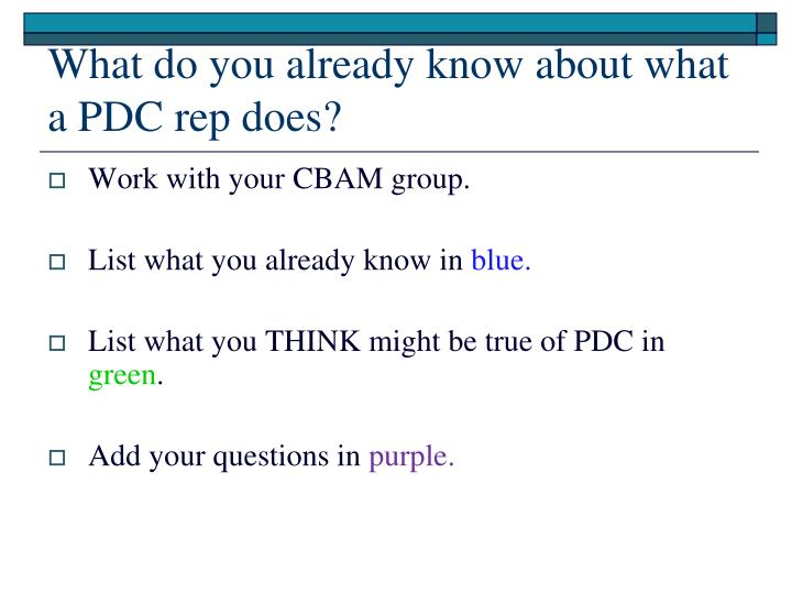 What do you already know about what a PDC rep does?