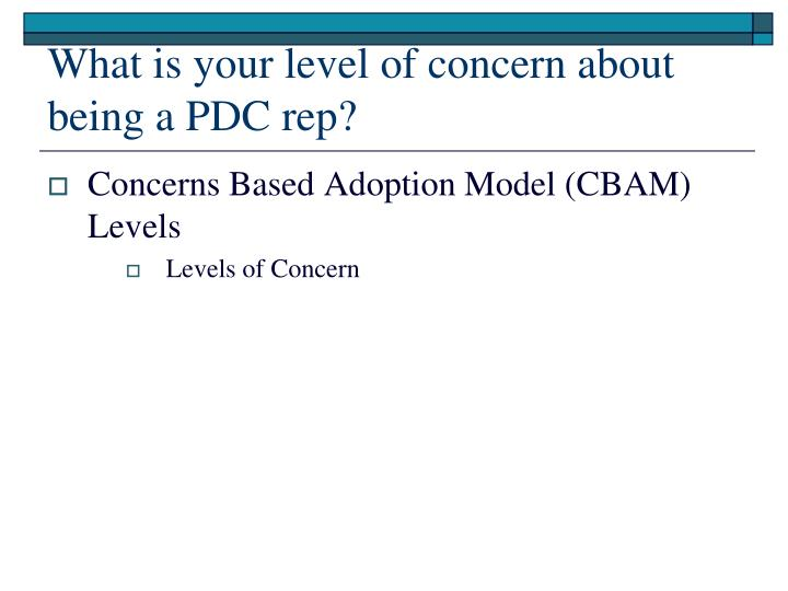 What is your level of concern about being a PDC rep?
