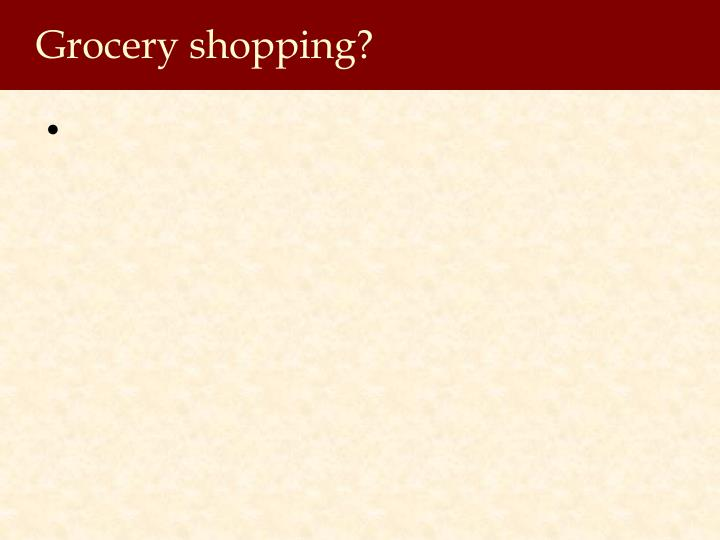 Grocery shopping?