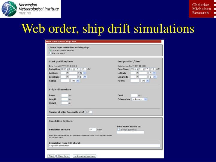 Web order, ship drift simulations