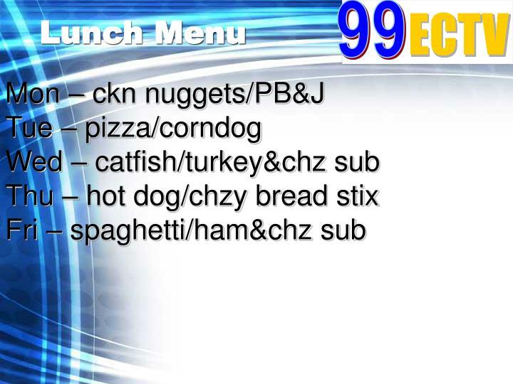 Mon – ckn nuggets/PB&J