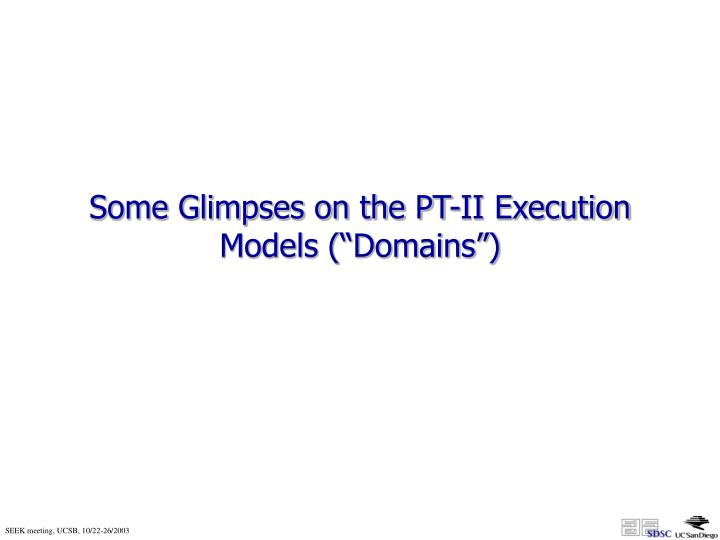 """Some Glimpses on the PT-II Execution Models (""""Domains"""")"""