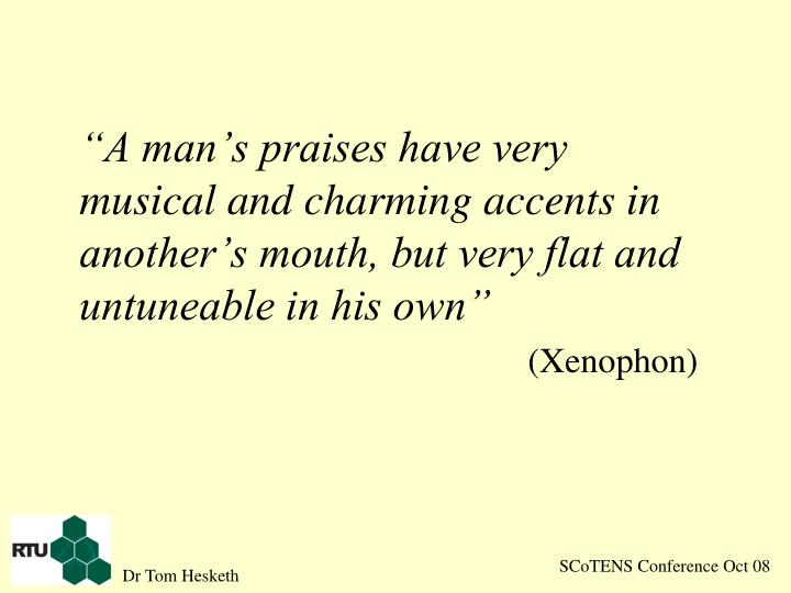 """""""A man's praises have very musical and charming accents in another's mouth, but very flat and untuneable in his own"""""""
