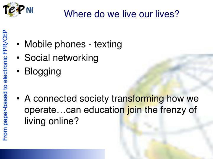 Where do we live our lives?