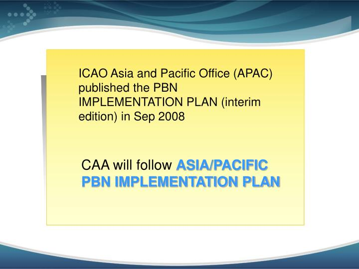 ICAO Asia and Pacific Office (APAC) published the PBN IMPLEMENTATION PLAN (interim edition) in Sep 2008