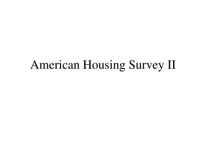 American Housing Survey II