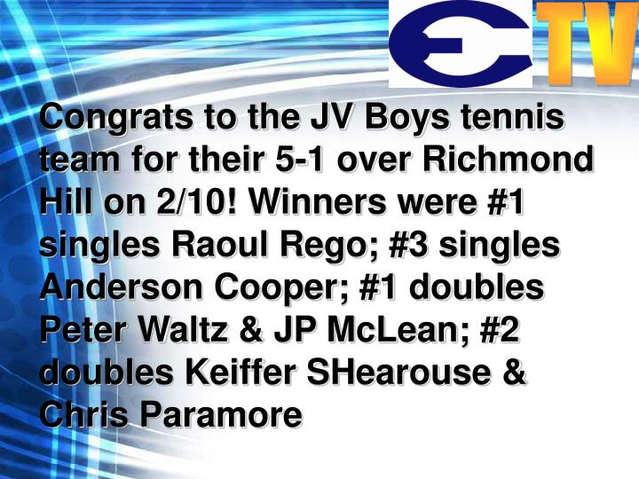Congrats to the JV Boys tennis team for their 5-1 over Richmond Hill on 2/10! Winners were #1 singles Raoul Rego; #3 singles Anderson Cooper; #1 doubles Peter Waltz & JP McLean; #2 doubles Keiffer SHearouse & Chris Paramore