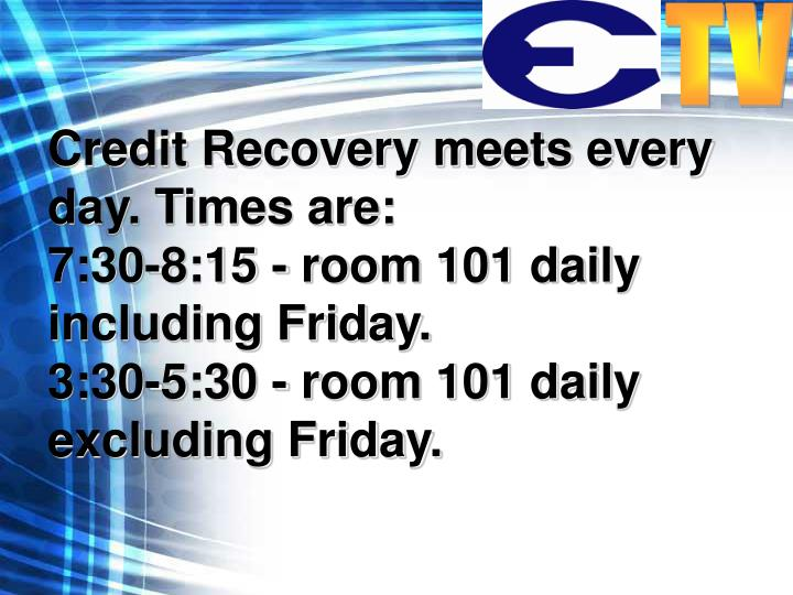 Credit Recovery meets every day. Times are: