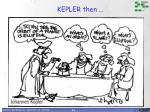 kepler then