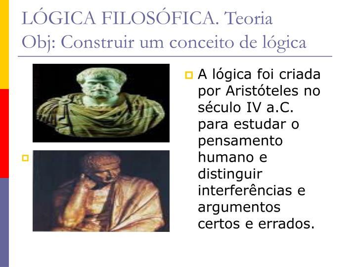 A lógica foi criada por Aristóteles no século IV a.C. para estudar o pensamento humano e distinguir interferências e argumentos certos e errados.