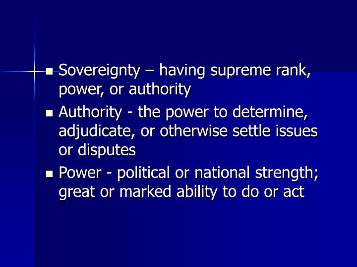 Sovereignty – having supreme rank, power, or authority