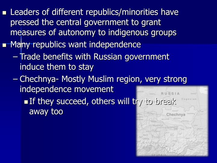 Leaders of different republics/minorities have pressed the central government to grant measures of autonomy to indigenous groups