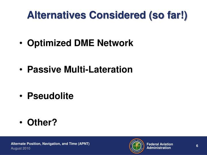 Alternatives Considered (so far!)