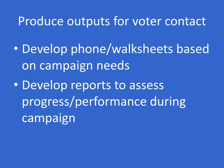 Produce outputs for voter contact