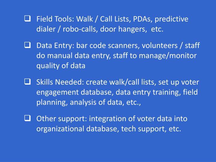 Field Tools: Walk / Call Lists, PDAs, predictive dialer / robo-calls, door hangers,  etc.