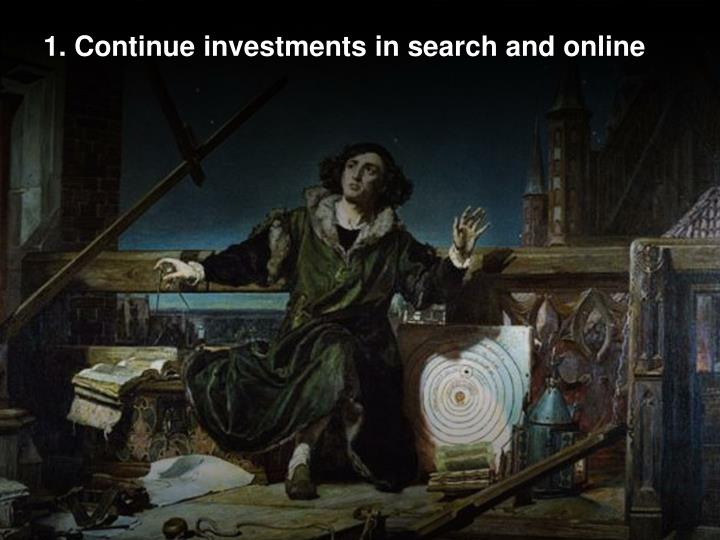 1. Continue investments in search and online