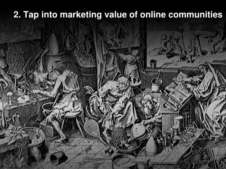2. Tap into marketing value of online communities