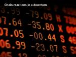 chain reactions in a downturn