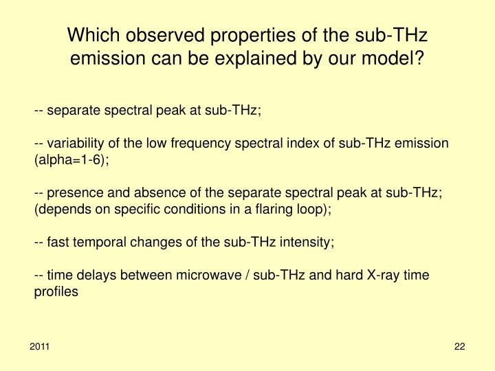 Which observed properties of the sub-THz emission can be explained by our model?