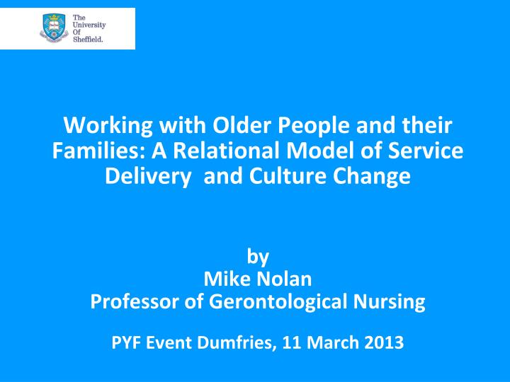 Working with Older People and their Families: A Relational Model of Service Delivery  and Culture Ch...