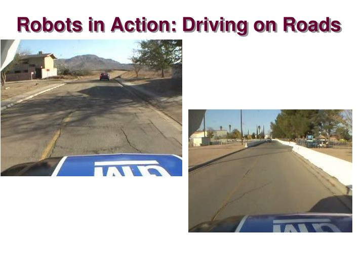Robots in Action: Driving on Roads