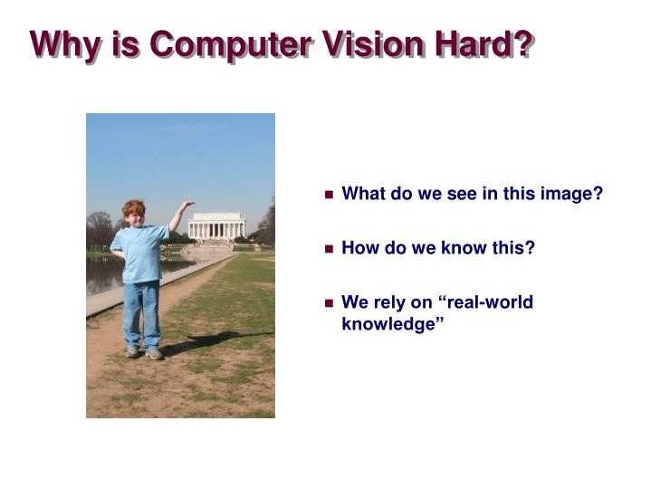Why is Computer Vision Hard?