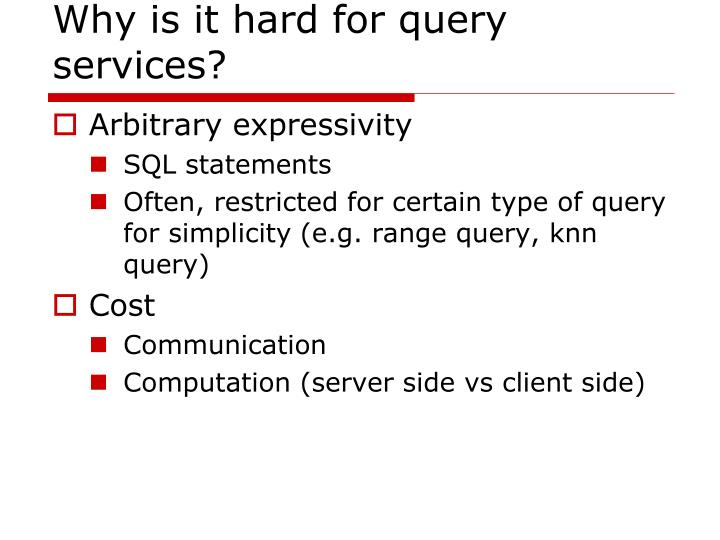Why is it hard for query services?