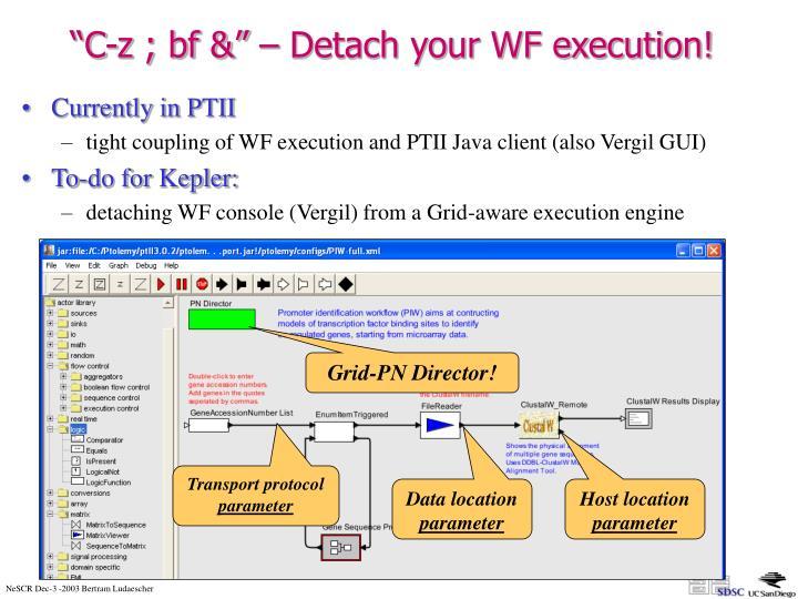 """""""C-z ; bf &"""" – Detach your WF execution!"""