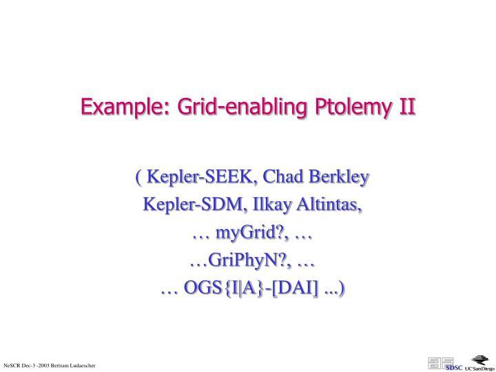 Example: Grid-enabling Ptolemy II