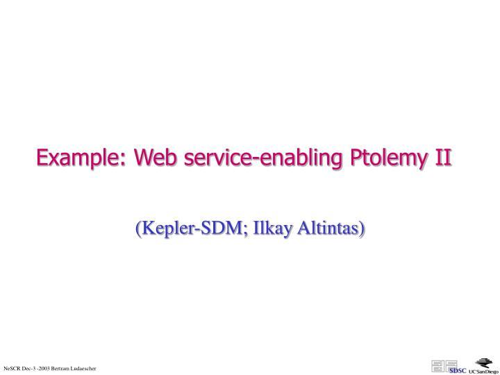 Example: Web service-enabling Ptolemy II