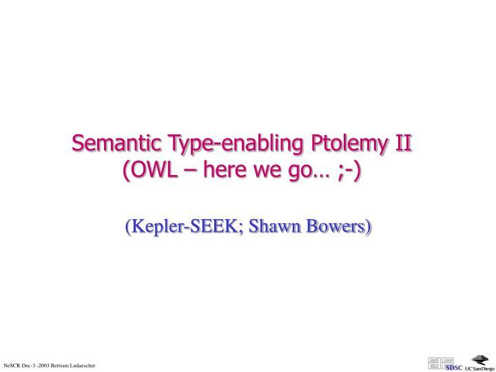 Semantic Type-enabling Ptolemy II