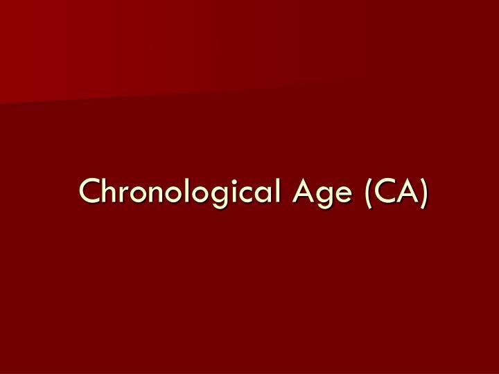 Chronological Age (CA)