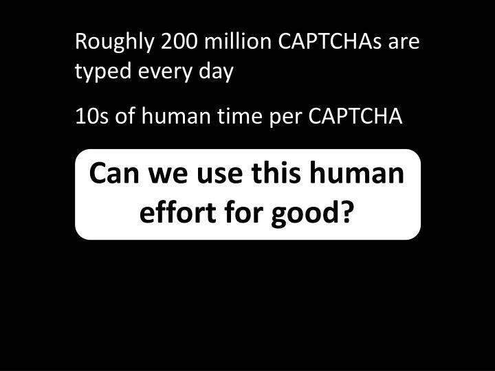 Roughly 200 million CAPTCHAs are typed every day