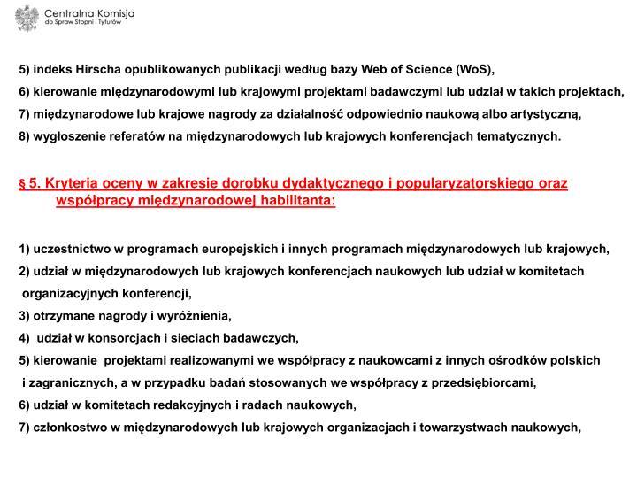 5) indeks Hirscha opublikowanych publikacji według bazy Web of Science (WoS),