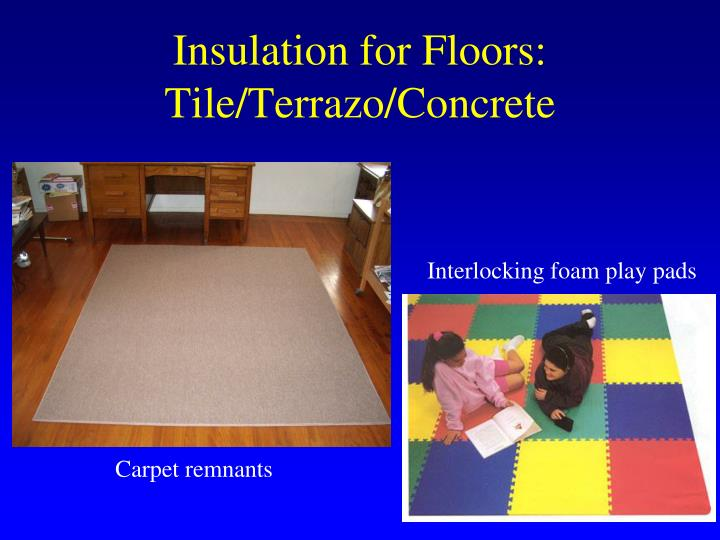 Insulation for Floors: Tile/Terrazo/Concrete
