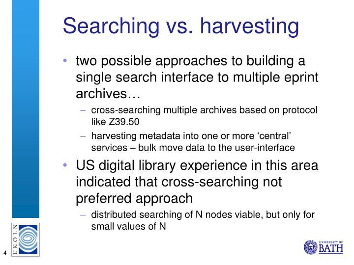 Searching vs. harvesting