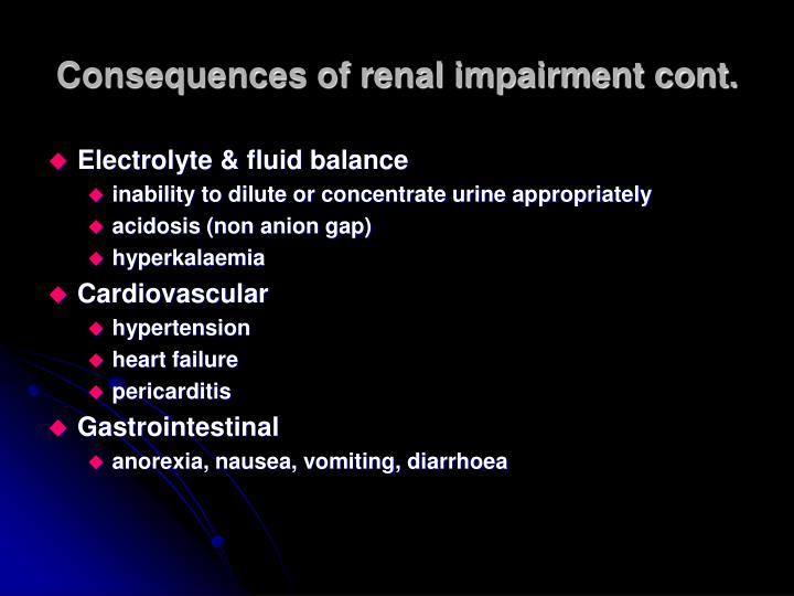 Consequences of renal impairment cont.