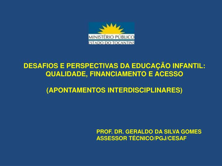 DESAFIOS E PERSPECTIVAS DA EDUCAÇÃO INFANTIL: QUALIDADE, FINANCIAMENTO E ACESSO