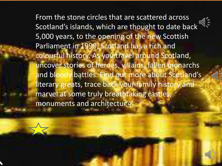 From the stone circles that are scattered across Scotland's islands, which are thought to date bac...