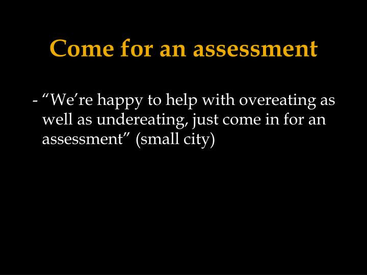 Come for an assessment