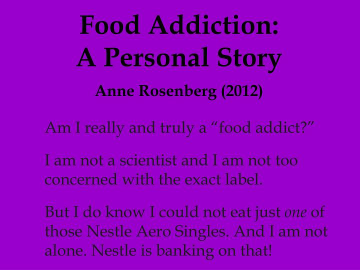 Food Addiction:                            A Personal Story
