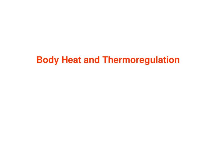 Body Heat and Thermoregulation