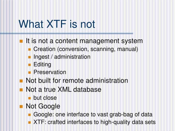 What XTF is not
