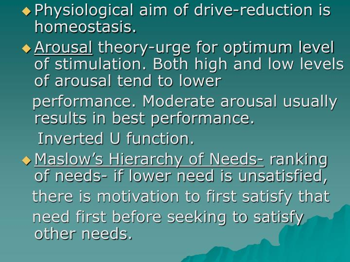 Physiological aim of drive-reduction is  homeostasis.