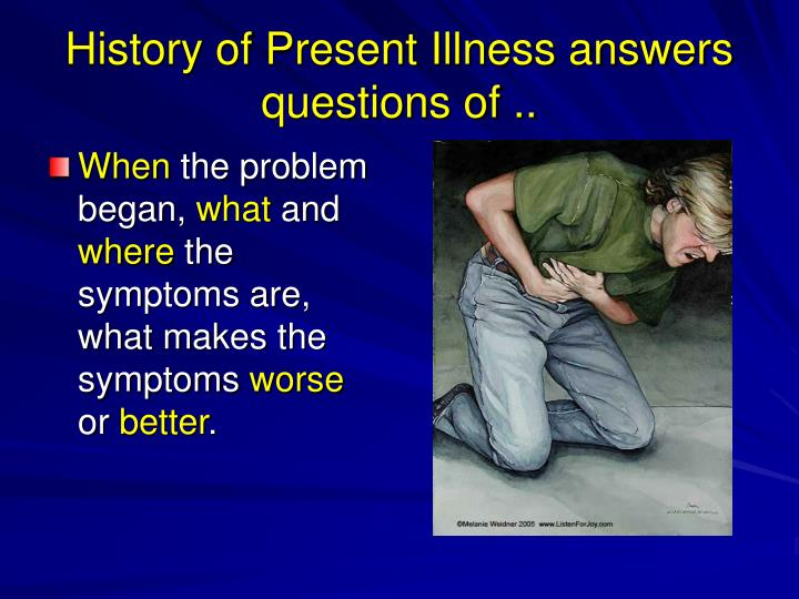 History of Present Illness answers questions of ..