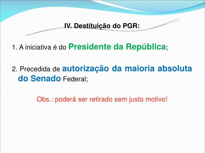 IV. Destituição do PGR: