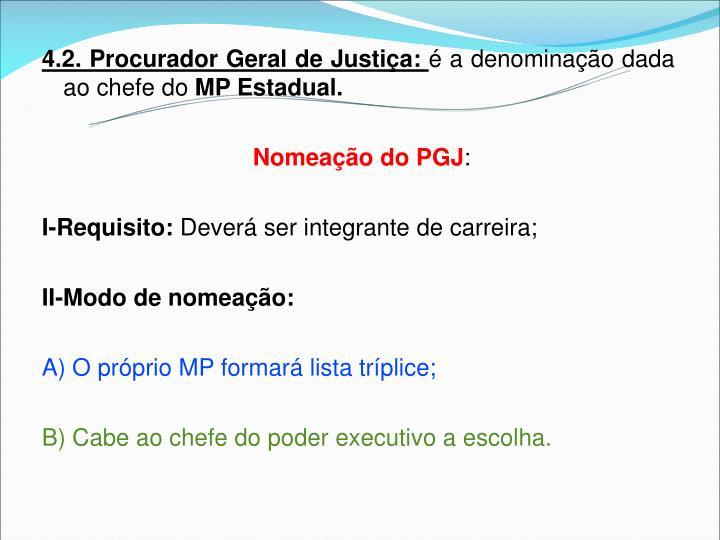 4.2. Procurador Geral de Justiça: