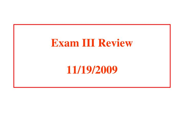Exam iii review 11 19 2009