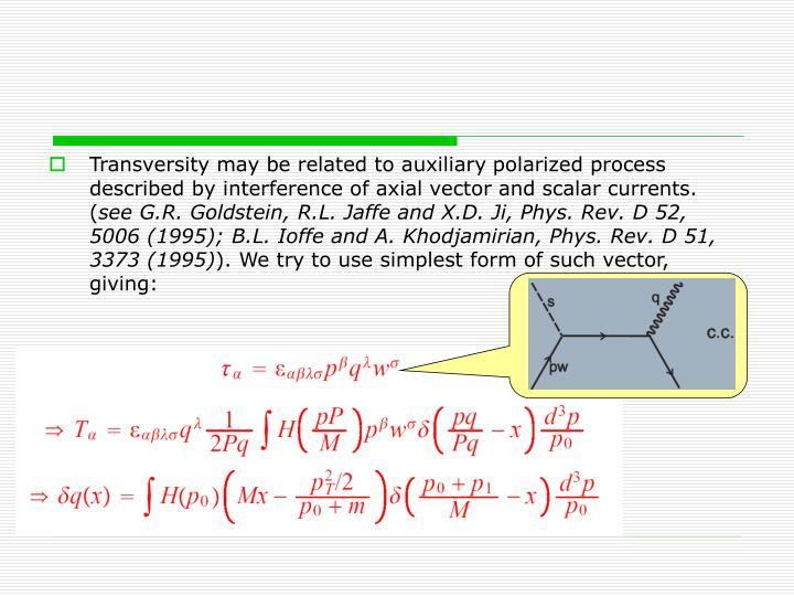 Transversity may be related to auxiliary polarized process described by interference of axial vector and scalar currents. (